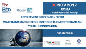 "Development Cooperation Forum ""Water and Marine Resources for the Mediterranean: Youth & Innovation"" - Roma, 30 Novembre 2017"