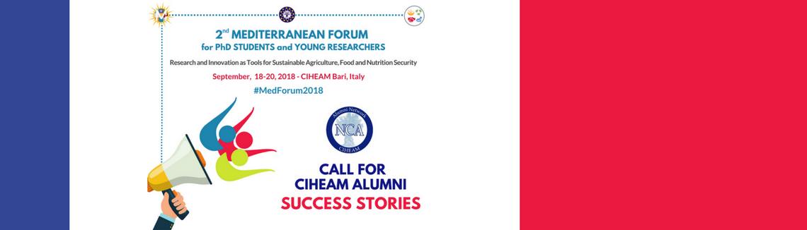Call for CIHEAM Alumni Success Stories | 2nd Mediterranean Forum for PhD Students and Young Researchers | Research and Innovation as Tools for Sustainable Agriculture, Food and Nutrition Security - September 18th-20th 2018 - CIHEAM Bari