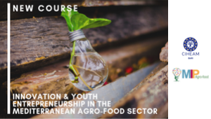 "Advanced Specialised Course in ""Innovation and Youth Entrepreneurship In The Mediterranean Agro-Food Sector 