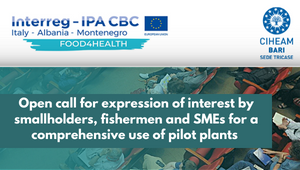 Open call for expression of interest by smallholders, fishermen and SMEs for a comprehensive use of pilot plants | 26 October 2021, CIHEAM - Sede Tricase